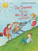 Annette Roeder - Der Sommer, als wir den Esel zähmten