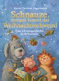 Karen Christine Angermayer - Schnauze, morgen kommt das Weihnachtsschwein!