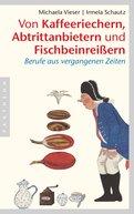 Michaela Vieser - Von Kaffeeriechern, Abtrittanbietern und Fischbeinreißern