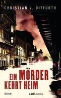 Christian v. Ditfurth - Ein Mörder kehrt heim
