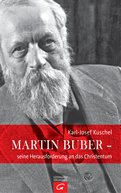 Karl-Josef Kuschel - Martin Buber - seine Herausforderung an das Christentum