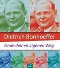 Jo Eckardt (Hrsg.) - Dietrich Bonhoeffer: Finde deinen eigenen Weg