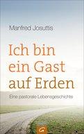 Manfred Josuttis - Ich bin ein Gast auf Erden