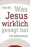 Franz Alt - Was Jesus wirklich gesagt hat