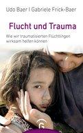 Udo Baer,Gabriele Frick-Baer - Flucht und Trauma