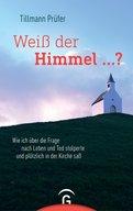 Tillmann Prüfer - Weiß der Himmel ...?