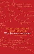 Hanns-Josef Ortheil,Klaus Siblewski - Wie Romane entstehen