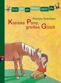 Patricia Schröder - Erst ich ein Stück, dann du - Kleines Pony, großes Glück