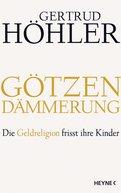 Gertrud Höhler - Götzendämmerung