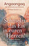 Angaangaq,Christoph Quarch (Hrsg.) - Schmelzt das Eis in euren Herzen!