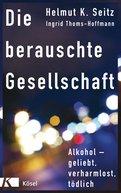 Helmut K. Seitz,Ingrid Thoms-Hoffmann - Die berauschte Gesellschaft