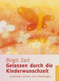 Birgit Zart - Gelassen durch die Kinderwunschzeit