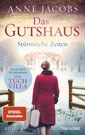Anne Jacobs - Das Gutshaus - Stürmische Zeiten