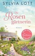 Sylvia Lott - Die Rosengärtnerin