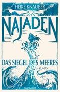 Heike Knauber - Najaden - Das Siegel des Meeres