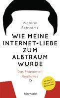 Victoria Schwartz - Wie meine Internet-Liebe zum Albtraum wurde