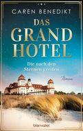 Caren Benedikt - Das Grand Hotel - Die nach den Sternen greifen
