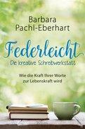 Barbara Pachl-Eberhart - Federleicht - Die kreative Schreibwerkstatt