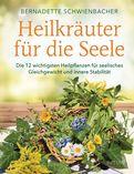 Bernadette Schwienbacher - Heilkräuter für die Seele