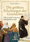 Frank Fabian - Die größten Fälschungen der Geschichte