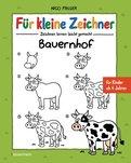 Nico Fauser - Für kleine Zeichner - Bauernhof: Zeichnen lernen in einfachen Schritten für Kinder ab 4 Jahren