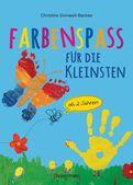 Christine Sinnwell-Backes - Farbenspaß für die Kleinsten ab 2 Jahren. 26 kinderleichte Projekte zum Malen und Basteln: mit Finger- und Wasserfarben, Buntstiften und Straßenkreide