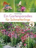 Ursula Kopp - Ein Gartenparadies für Schmetterlinge. Die schönsten Blumen, Stauden, Kräuter und Sträucher für Falter und ihre Raupen. Artenschutz und Artenvielfalt im eigenen Garten. Natürlich bienenfreundlich.