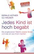 Gerald Hüther,Uli Hauser - Jedes Kind ist hoch begabt