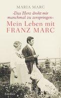 Maria Marc,Brigitte Roßbeck (Hrsg.) - »Das Herz droht mir manchmal zu zerspringen«