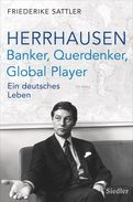 Friederike Sattler - Herrhausen: Banker, Querdenker, Global Player