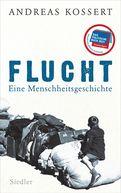 Andreas Kossert - Flucht – Eine Menschheitsgeschichte