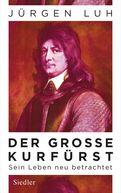 Jürgen Luh - Der Große Kurfürst