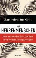 Bartholomäus Grill - Wir Herrenmenschen