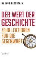 Magnus Brechtken - Der Wert der Geschichte