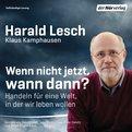 Harald Lesch,Klaus Kamphausen - Wenn nicht jetzt, wann dann?