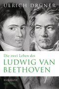 Ulrich Drüner - Die zwei Leben des Ludwig van Beethoven