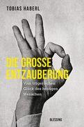 Tobias Haberl - Die große Entzauberung