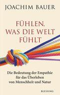 Joachim Bauer - Fühlen, was die Welt fühlt