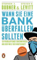 Stephen J.  Dubner, Steven D.  Levitt - Wann Sie eine Bank überfallen sollten