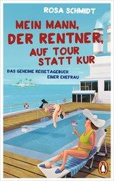 Rosa  Schmidt - Mein Mann, der Rentner, auf Tour statt Kur