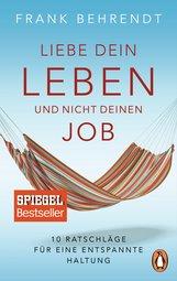 Frank  Behrendt - Liebe dein Leben und nicht deinen Job.
