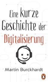Martin  Burckhardt - Eine kurze Geschichte der Digitalisierung