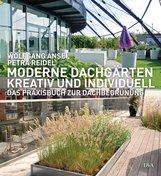 Wolfgang  Ansel, Petra  Reidel - Moderne Dachgärten - kreativ und individuell