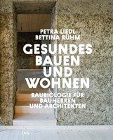 Petra  Liedl, Bettina  Rühm - Gesundes Bauen und Wohnen  - Baubiologie für Bauherren und Architekten