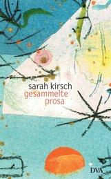 Sarah  Kirsch - Gesammelte Prosa