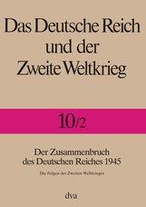 Rolf-Dieter  Müller  (Hrsg.) - Das Deutsche Reich und der Zweite Weltkrieg - Band 10/2
