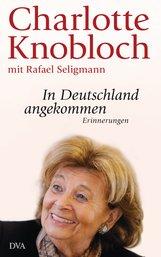 Charlotte  Knobloch, Rafael  Seligmann - In Deutschland angekommen