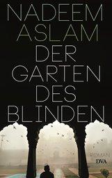 Nadeem  Aslam - Der Garten des Blinden