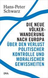 Hans-Peter  Schwarz - Die neue Völkerwanderung nach Europa