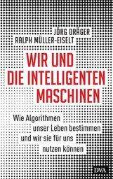 Jörg  Dräger, Ralph  Müller-Eiselt - Wir und die intelligenten Maschinen